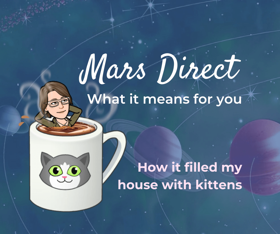 Mars direct - what it means for you - how it filled my house with kittens